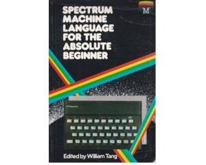 Spectrum Machine Language for the Absolute Beginner